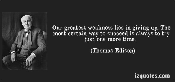 quote-our-greatest-weakness-lies-in-giving-up-the-most-certain-way-to-succeed-is-always-to-try-just-one-thomas-edison-55869